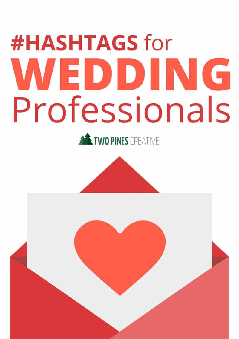 Hashtags for Wedding Professionals - Two Pines Creative